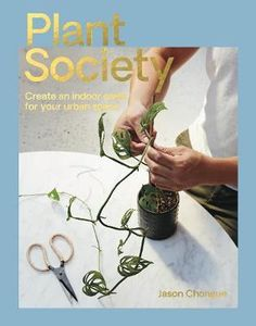 Download Ebook Plant Society : Create an Indoor Oasis for Your Urban Space EPUB PDF PRC