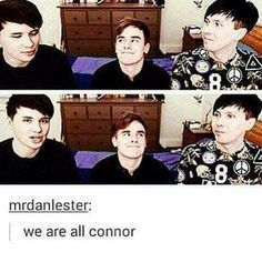 "Connor is me if i ever meet dan and phil <3<<hes like ""my dads"""