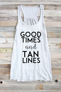 10b08e0b Items similar to Summer Tank - Good Times And Tan Lines - Beach Tank -  Summer Top - Beach Top - Vacation Tank - Women's Graphic Tank on Etsy