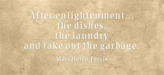 After enlightenment... the dishes, the laundry and take out the garbage.