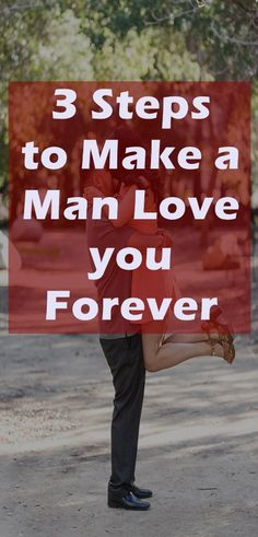 3 Steps to Make a Man Love you Forever. Dating Tips for Women