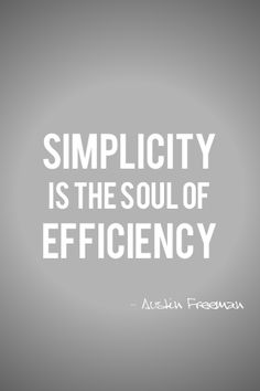 Simplicity is the soul of efficiency. Inspirational quote by Austin Freeman