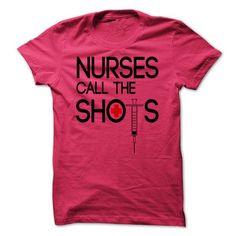 NURSES CALL THE SHOTS T-Shirt Hoodie Sweatshirts iei. Check price ==► http://graphictshirts.xyz/?p=57371