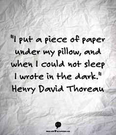 Henry David Thoreau ---> I used to do this all the time. Sadly, I haven't been writing as much...