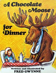 A Chocolate Moose for Dinner written and illustrated by Fred Gwynne