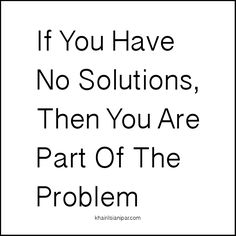 SDR 1025: If You Have No Solutions, Then You Are Part Of The Problem - http://www.khairilsianipar.com/2016/11/13/if-you-have-no-solutions-then-you-are-part-of-the-problem/