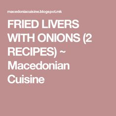 FRIED LIVERS WITH ONIONS (2 RECIPES) ~ Macedonian Cuisine