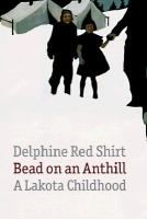 Bead on an Anthill: a Lakota Childhood | Delphine Red Shirt