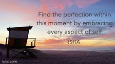 Find the perfection within this moment by embracing every aspect of self. Isha Judd. Quotes