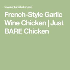French-Style Garlic Wine Chicken | Just BARE Chicken