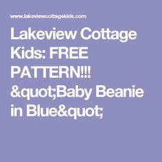 """Lakeview Cottage Kids: FREE PATTERN!!!  """"Baby Beanie in Blue"""""""