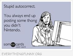 funny quotes stupid autocorrect you always end up posting something thong you didn't Nintendo