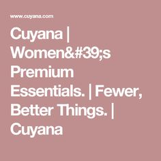 Cuyana | Women's Premium Essentials. | Fewer, Better Things. | Cuyana
