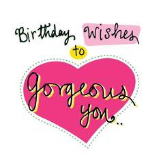 Birthday Wishes to Gorgeous you...Happy Birthday tjn