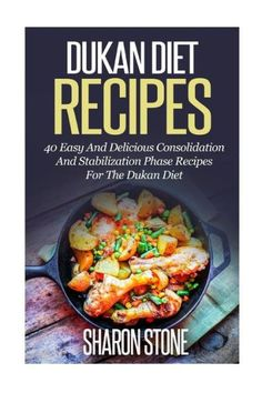 Dukan Diet Recipes: 40 Easy And Delicious Consolidation And Stabilization Phase recipes For The Duka