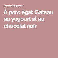 À porc égal: Gâteau au yogourt et au chocolat noir