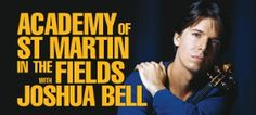 Los Angeles Music Preview: ACADEMY OF ST MARTIN IN THE FIELDS WITH JOSHUA BELL, VIOLIN (Valley Performing Arts Center)