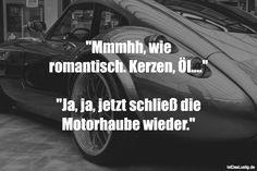 """""""Mmmhh, wie romantisch. Kerzen, Öl....""""  """"Ja, ja, jetzt schließ die Motorhaube wieder."""" ... gefunden auf https://www.istdaslustig.de/spruch/1148 #lustig #sprüche #fun #spass"""