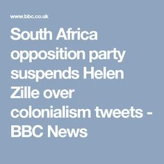 South Africa opposition party suspends Helen Zille over colonialism tweets - BBC News