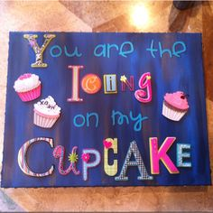 You are the icing on my cupcake! SWEET easy DIY for your husband or boyfriend.
