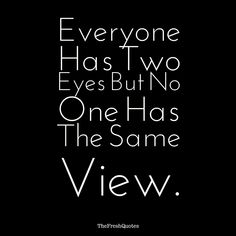 Best life transforming Inspirational and Motivational Quotes to achieve Success -  Everyone Has Two Eyes But No One Has The Same View.