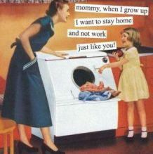 Magnets from Anne Taintor: mommy, when I grow up I want to stay home and not work just like you! Funny Cartoons, Funny Jokes, Hilarious, It's Funny, Retro Humor, Vintage Humor, Funny Vintage, Pin Up Quotes, Motherhood Funny