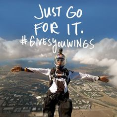 Just go for it. #givesyouwings