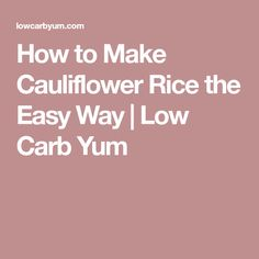 How to Make Cauliflower Rice the Easy Way | Low Carb Yum