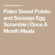 Paleo Sweet Potato and Sausage Egg Scramble | Once A Month Meals