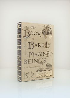 ghost in the machine - The Book of Barely Imagined Beings by Caspar...