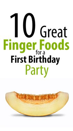 10 Great finger foods for first birthday - birthday party food ideas. These easy finger foods are perfect for toddlers, and will be enjoyed by adults as well