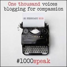 CHRONICLES OF A LUMPY PERSON: #1000 SPEAK - 1000 VOICES FOR COMPASSION