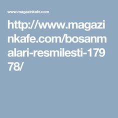 http://www.magazinkafe.com/bosanmalari-resmilesti-17978/