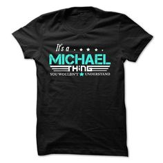 MICHAEL .Its A MICHAEL Thing You Wouldnt Understand - T Shirt, Hoodie, Hoodies, Year,Name, Birthday #name #MICHAEL #gift #ideas #Popular #Everything #Videos #Shop #Animals #pets #Architecture #Art #Cars #motorcycles #Celebrities #DIY #crafts #Design #Education #Entertainment #Food #drink #Gardening #Geek #Hair #beauty #Health #fitness #History #Holidays #events #Home decor #Humor #Illustrations #posters #Kids #parenting #Men #Outdoors #Photography #Products #Quotes #Science #nature #Sports…