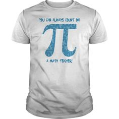 Show your You Can Always Count on A Math Teacher shirt - Wear it Proud, Wear it Loud!