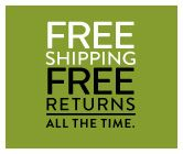 FREE SHIPPING. FREE RETURNS. ALL THE TIME.