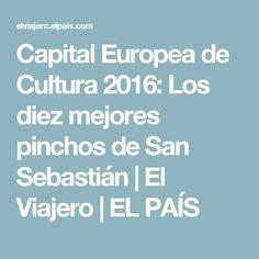 Capital Europea de Cultura 2016: Los diez mejores pinchos de San Sebastián | El Viajero | EL PAÍS Tapas, Appetizers, Meals, Barbell, City, Countries, Get Well Soon, Culture