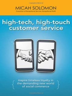 High-Tech, High-Touch Customer Service: Inspire Timeless Loyalty in the Demanding New World of Social Commerce by Micah Solomon, http://www.amazon.ca/dp/0814417906/ref=cm_sw_r_pi_dp_YKZusb1BM6DWE