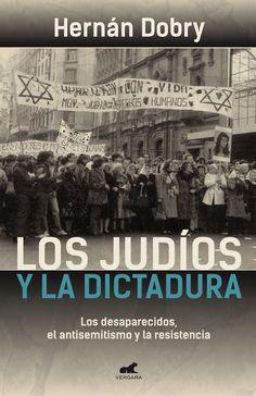Los judíos y la dictadura:  Los desaparecidos, el antisemitismo y la resistencia. Hernán Dobry (2013)