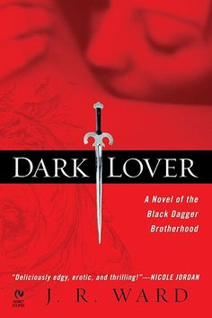 Dark Lover by J. R. Ward (Black Dagger Brotherhood #1) | 27 Books That Will Get You All Hot And Bothered