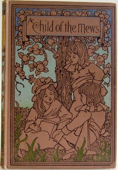 A Child of the Mews by M. B. Synge, London: T Nelson and Sons, 1897 - Beautiful Antique Books