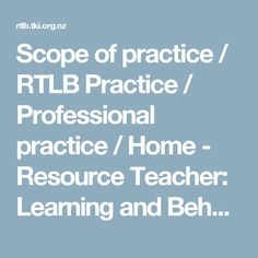 Scope of practice / RTLB Practice / Professional practice / Home - Resource Teacher: Learning and Behaviour Resource Teacher, Teacher Resources, Behavior, Learning, Behance, Studying, Teaching, Resource Room Teacher, Manners