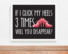 If I Click My Heels 3 Times Will You Disappear  by QuotableLife, $14.00