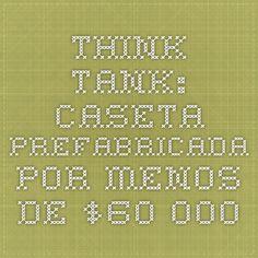 Think Tank: caseta prefabricada por menos de $60.000