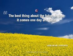 Abraham Lincoln Quote best thing future : The best thing about the future is that it comes one day at a time. Abraham Lincoln Quotes, Things To Come, Good Things, First They Came, Author, Popular, Future, American, Friends