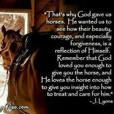 God gave us horses and I'm so glad He did!!! :)