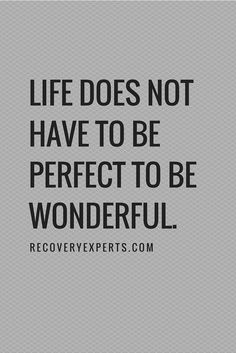 Inspirational Quotes: Life does not have to be perfect to be wonderful.  Follow: https://www.pinterest.com/recoveryexpert