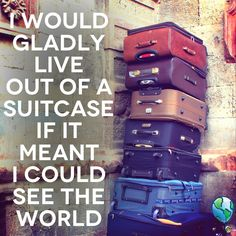 I would gladly live out of a suitcase if it meant i could see the world. #travel - #thebucketlistlife