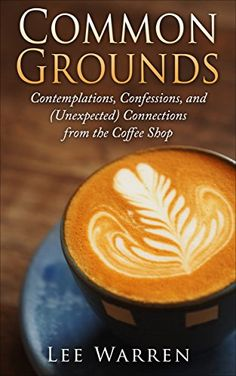 Common Grounds: Contemplations, Confessions, and (Unexpec... https://www.amazon.com/dp/B00ULA96C2/ref=cm_sw_r_pi_dp_x_of3Xyb4ZMD06D