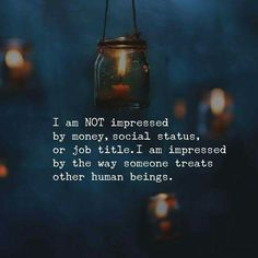 Impressed by how one treats others